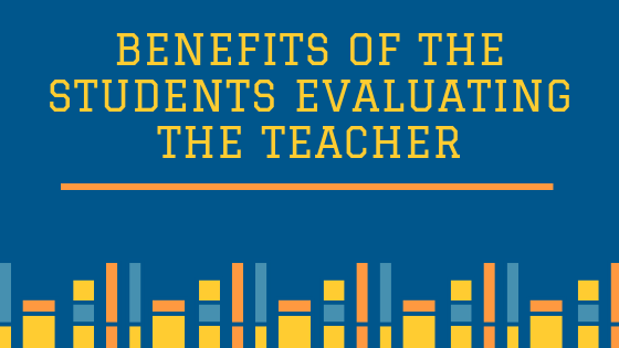 Benefits of the Students Evaluating the Teacher